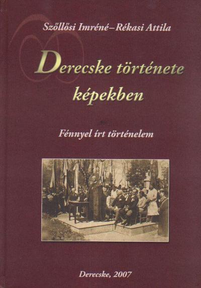 Derecske története képekben, Derecske fénnyel írt történelme.